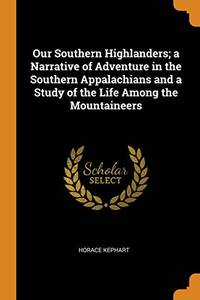 image of Our Southern Highlanders; A Narrative of Adventure in the Southern Appalachians and a Study of the Life Among the Mountaineers