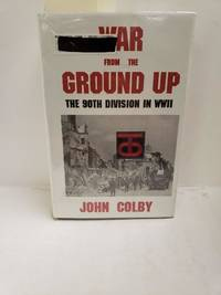 War from the Ground Up: The 90th Division in WWII