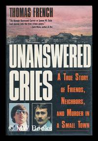 Unanswered Cries. A True Story of Friends, Neighbors, and Murder in a Small Town