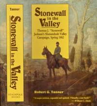 Stonewall in the Valley: Thomas J. Stonewall Jackson's Shenandoah Valley Campaign, Spring 1862