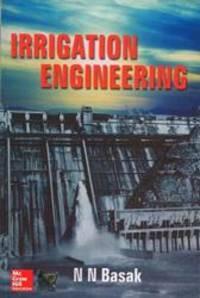 Irrigation Engineering by Basak N N - 1999-01-01
