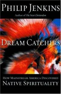 Dream Catchers : How Mainstream America Discovered Native Spirituality