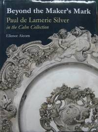 Beyond the Maker's Mark : Paul de Lamerie silver in the Cahn Collection.