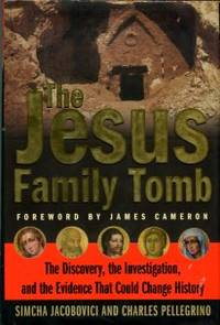 image of The Jesus Family Tomb: The Discovery, The Investigation, And The Evidence That Could Change History