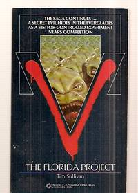 V: THE FLORIDA PROJECT by  Tim [based on the TV series created by Kenneth Johnson] Sullivan - Paperback - First Edition - 1985 - from biblioboy and Biblio.com