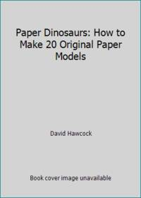 Paper Dinosaurs : Twenty Model Monsters to Cut and Fold