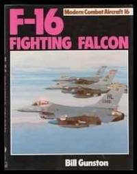 F-16 FIGHTING FALCON (MODERN COMBAT AIRCRAFT) by Bill Gunston - Hardcover - 1983 - from Atlanta Vintage Books and Biblio.com