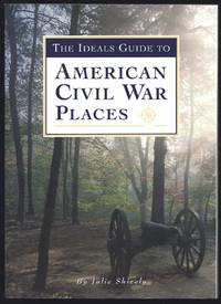 The Ideals Guide to American Civil War Places by  Julie Shively - Paperback - 1999 - from Granada Bookstore  (Member IOBA) (SKU: 029366)
