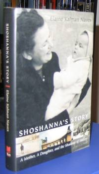 Shoshanna\'s Story:  A Mother, A Daughter, and the Shadows of History  -(SIGNED)-