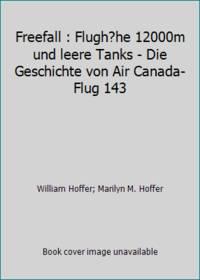 Freefall : Flugh?he 12000m und leere Tanks - Die Geschichte von Air Canada-Flug 143
