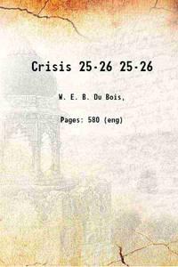 Crisis Volume 25-26 1910 [Hardcover]