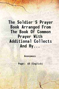 The Soldier'S Prayer Book Arranged From The Book Of Common Prayer With Additional Collects And Hymns 1861 by Anonymous - Paperback - 2015 - from Gyan Books (SKU: PB1111003372425)
