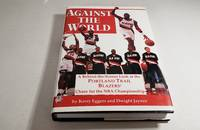 Against the World a Behind-The-Scenes Look at the Portland Trailblazers Chase for the NBA Championship