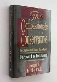 The Compassionate Conservative: Seeking Responsibility and Human Dignity