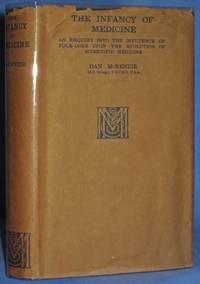 THE INFANCY OF MEDICINE AN INQUIRY INTO THE INFLUENCE OF FOLK-LORE UPON  THE EVOLUTION OF SCIENTIFIC MEDICINE by  Dan McKenzie - First Edition - 1927 - from Nick Bikoff, Bookseller (SKU: 13554)