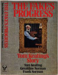 THE FAKE'S PROGRESS. Being the Cautionary History of the Master Painter & Simulator Tom Keating as Recounted with the Utmost Candour & without Fear or Favor to Mr. Frank Norman. Together with a Dissertation upon the Traffic in Works of Art by Mrs. Geraldine Norman.