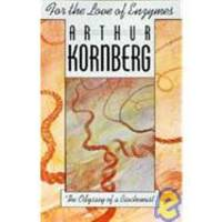 For the Love of Enzymes: The Odyssey of a Biochemist by Arthur Kornberg - 1989-04-04 - from Books Express and Biblio.com