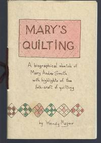 Mary's Quilting: A Biographical Sketch of Mary Andre Smith with Highlights of the Folk-Craft of Quilting
