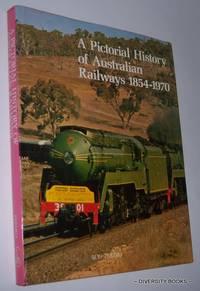 A PICTORIAL HISTORY OF AUSTRALIAN RAILWAYS 1854-1970