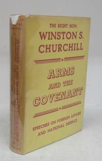 Arms and the Covenant: Speeches by The Right Hon. Winston S. Churchill, C.H. M.P.