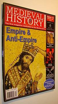 Medieval History Magazine - The First Magazine Devoted to the Medieval Era: Issue 13 (Thirteen), September 2004: Empire and Anti-Empire