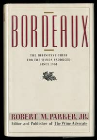 Bordeaux: The Definitive Guide for the Wines Produced since 1961