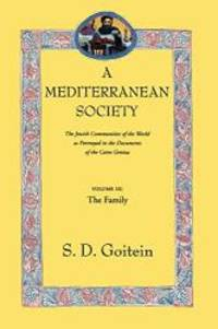 A Mediterranean Society: The Jewish Communities of the Arab World as Portrayed in the Documents of the Cairo Geniza, Vol. III: The Family (Near Eastern Center, UCLA) by S. D. Goitein - Paperback - 1999-04-07 - from Books Express and Biblio.com