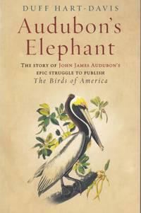 Audubon's Elephant: The story of John James Audubon's epic struggle to publish The Birds of America