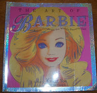 Art of Barbie, The: Artists Celebrate the World's Favorite Doll