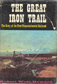 The Great Iron Trail The Story of the First Transcontiental Railroad