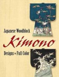 Japanese Woodblock Kimono Designs in Full Color (Dover Pictorial Archive)