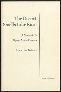 The Desert Smells Like Rain: A Naturalist in Papago Indian Country