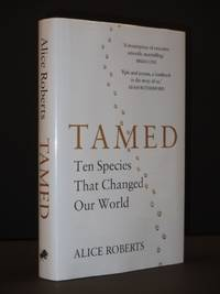 Tamed: Ten Species That Changed Our World [SIGNED]