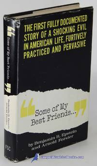 """. . """"Some of My Best Friends . . ."""" : The First Fully Documented Story of  a Shocking Evil in American Life, Furtively Practiced and Pervasive"""