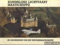Koninklijke Luchtvaart Maatschappij. De geschiedenis van een vervoermaatschappij