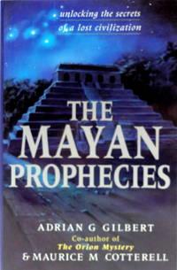 The Mayan Prophecies: Unlocking the Secrets of a Lost Civilization