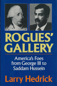 Rogues' Gallery  America's Foes from George III to Saddam Hussein