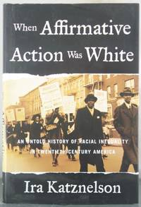 When Affirmative Action Was White: An Untold History of Racial Inequality in Twentieth-Century...
