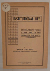 Institutional Life, Its Relations to the State and to the Wards of the State by Arthur J. Pillsbury - Paperback - 1906 - from Meyer Boswell Books, Inc. and Biblio.com