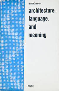 Architecture, Language and Meaning, the Origins of the Built World and Its Semiotic Organization (SIGNED)