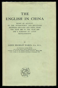 The English in China: Being an Account of the Intercourse and Relations Between England and China from the Year 1600 to the Year 1843 and a Summary of Later Developments
