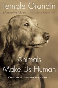 image of Animals Make Us Human : Creating the Best Life for Animals