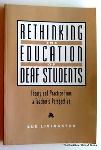 Rethinking the Education of Deaf Students: Theory and Practice from a Teacher's Perspective by  Sue Livingston - Paperback - 1997 - from ThatBookGuy (SKU: 070902)