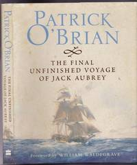 The Final, Unfinished Voyage of Jack Aubrey  (book 21 in the Aubrey / Maturin series) by  Patrick (Richard Patrick Russ); foreword by William Waldegrave; afterword by Richard Snow O'Brian - 1st Edition 1st Printing - 2004 - from Nessa Books (SKU: 010627)