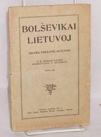 image of Bolsevikai Lietuvoj, drama trijuose aktuose. Is R. Murago Laisku, dramatizavo B. Skurdzius