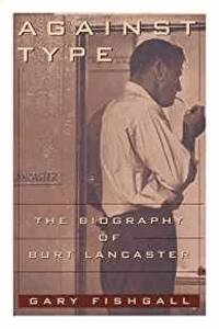 image of Against Type: The Biography of Burt Lancaster