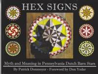 Hex Signs: Myth and Meaning in Pennsylvania Dutch Barn Stars by Donmoyer, Patrick - 2013