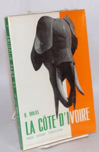 image of La Côte d'Ivoire; passé - présent - perspectives; deuxième édition, revue et augmentée