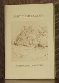 EARLY CHESTER COUNTY IN STONE, BRICK AND WOOD by Hope Middleton Wood - First edition - c. 1970 - from Andre Strong Bookseller (SKU: 10847)