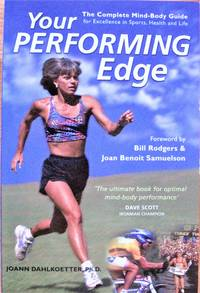 Your Performing Edge. the Complete Mind-Body Guide for Excellence in Sports, Health and Life